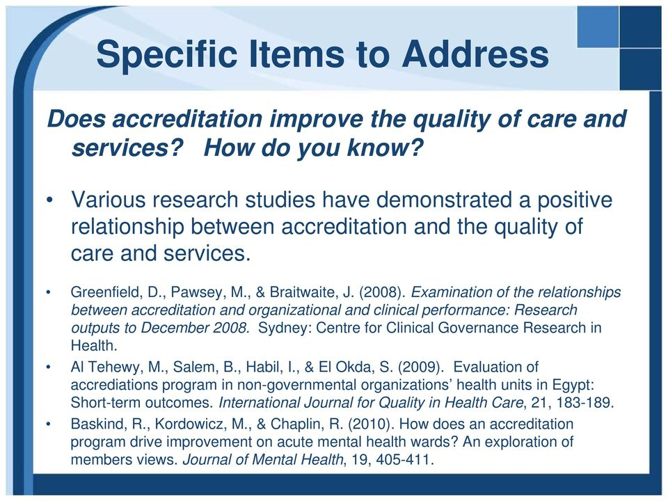 Examination of the relationships between accreditation and organizational and clinical performance: Research outputs to December 2008. Sydney: Centre for Clinical Governance Research in Health.