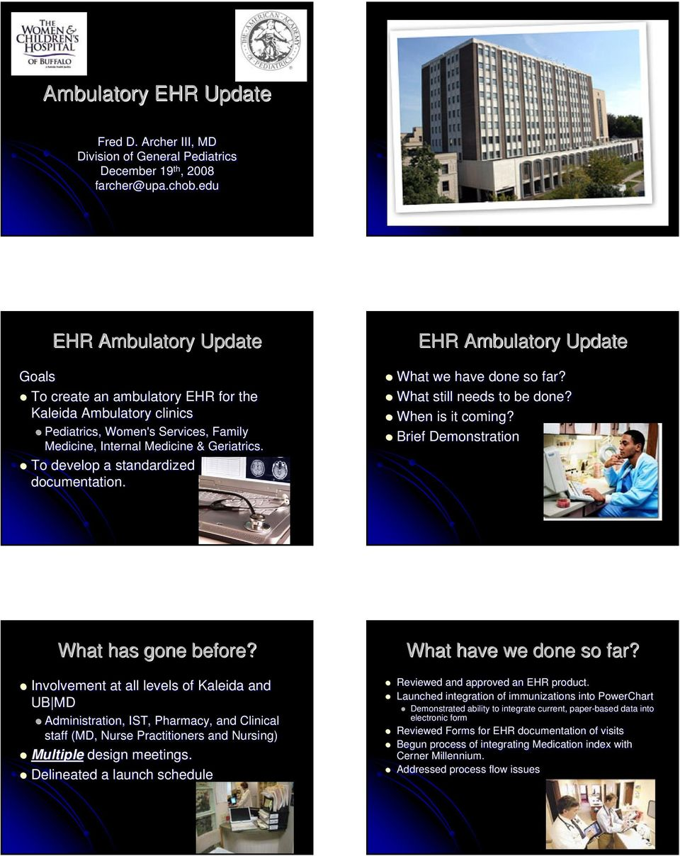 To develop a standardized model for documentation. EHR Ambulatory Update What we have done so far? What still needs to be done? When is it coming? Brief Demonstration What has gone before?