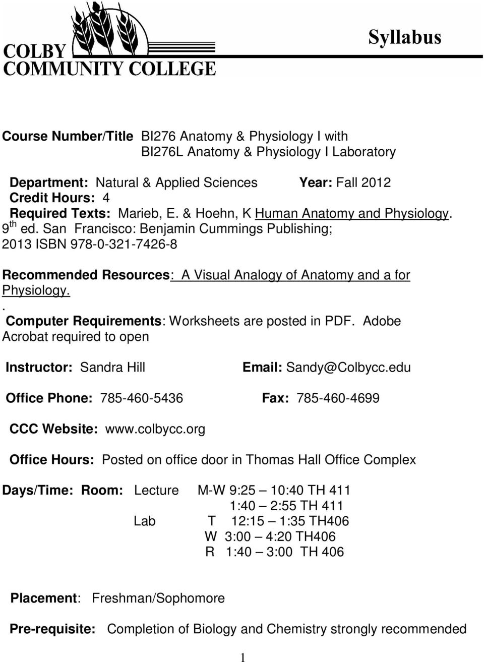 . Computer Requirements: are posted in PDF. Adobe Acrobat required to open Instructor: Sandra Hill Email: Sandy@Colbycc.edu Office Phone: 785-460-5436 Fax: 785-460-4699 CCC Website: www.colbycc.
