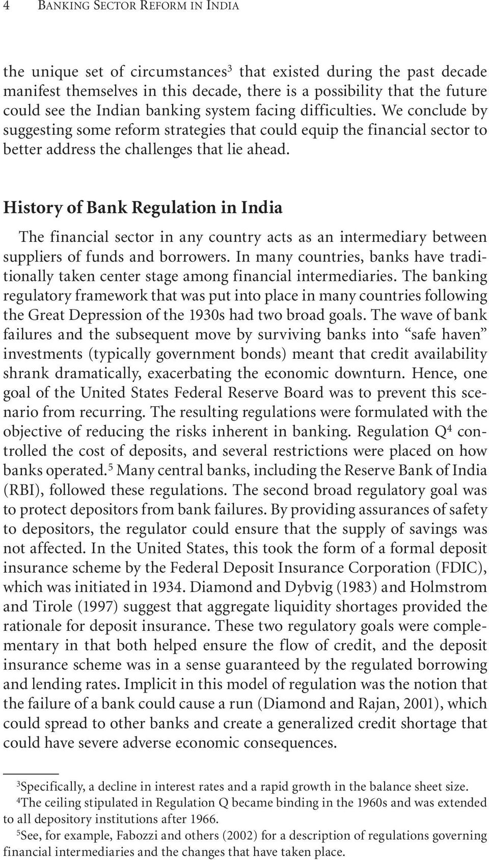 History of Bank Regulation in India The financial sector in any country acts as an intermediary between suppliers of funds and borrowers.