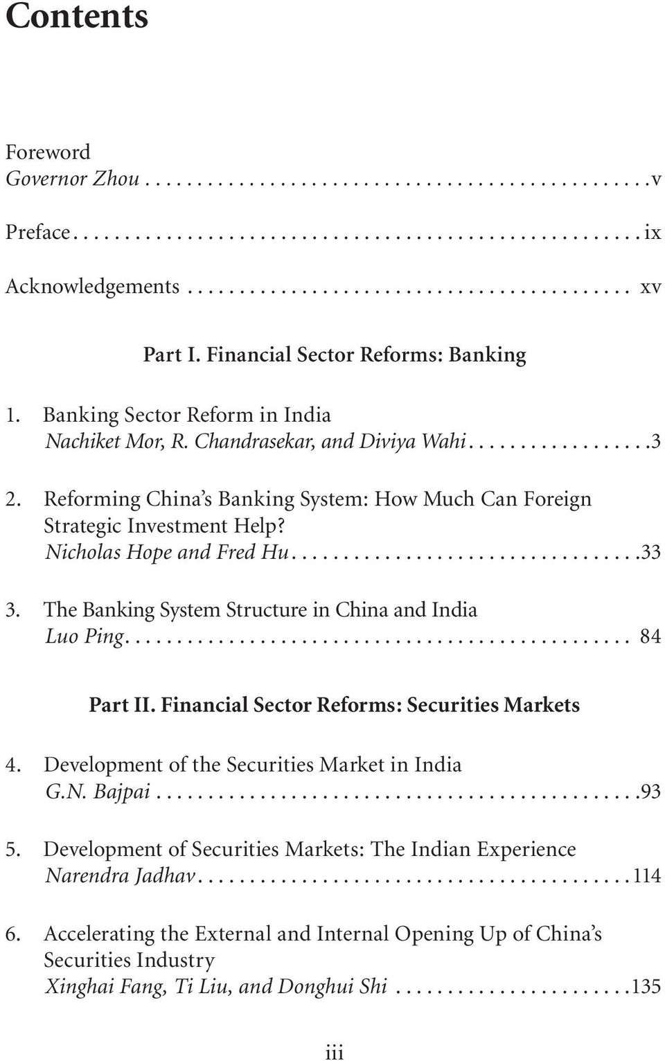 The Banking System Structure in China and India Luo Ping.... 84 Part II. Financial Sector Reforms: Securities Markets 4. Development of the Securities Market in India G.N. Bajpai.