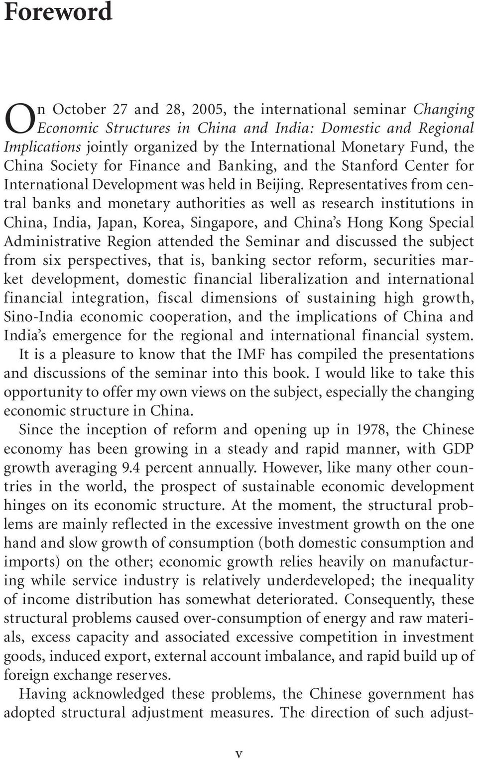Representatives from central banks and monetary authorities as well as research institutions in China, India, Japan, Korea, Singapore, and China s Hong Kong Special Administrative Region attended the