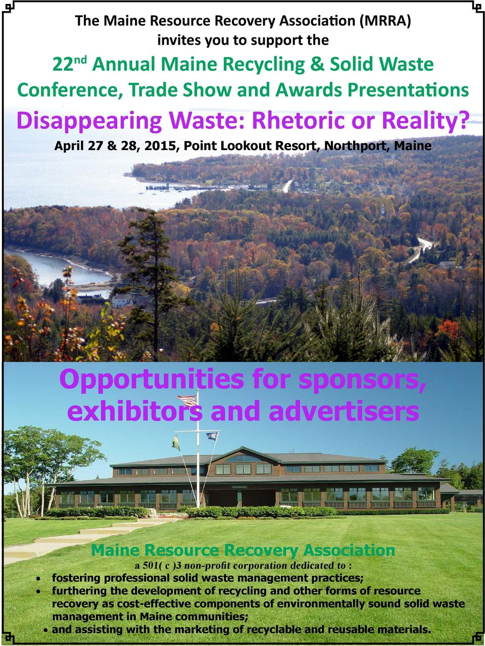 April 27 & 28, 2015, Point Lookout Resort, Northport, Maine Opportunities for sponsors, exhibitors and advertisers Maine Resource Recovery Association a 501( c )3 non-profit