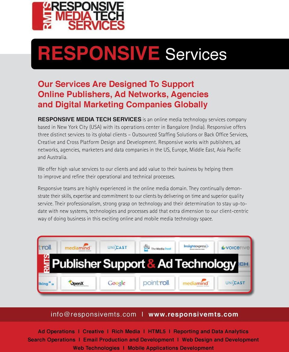 Responsive offers three distinct services to its global clients Outsourced Staffing Solutions or Back Office Services, Creative and Cross Platform Design and Development.