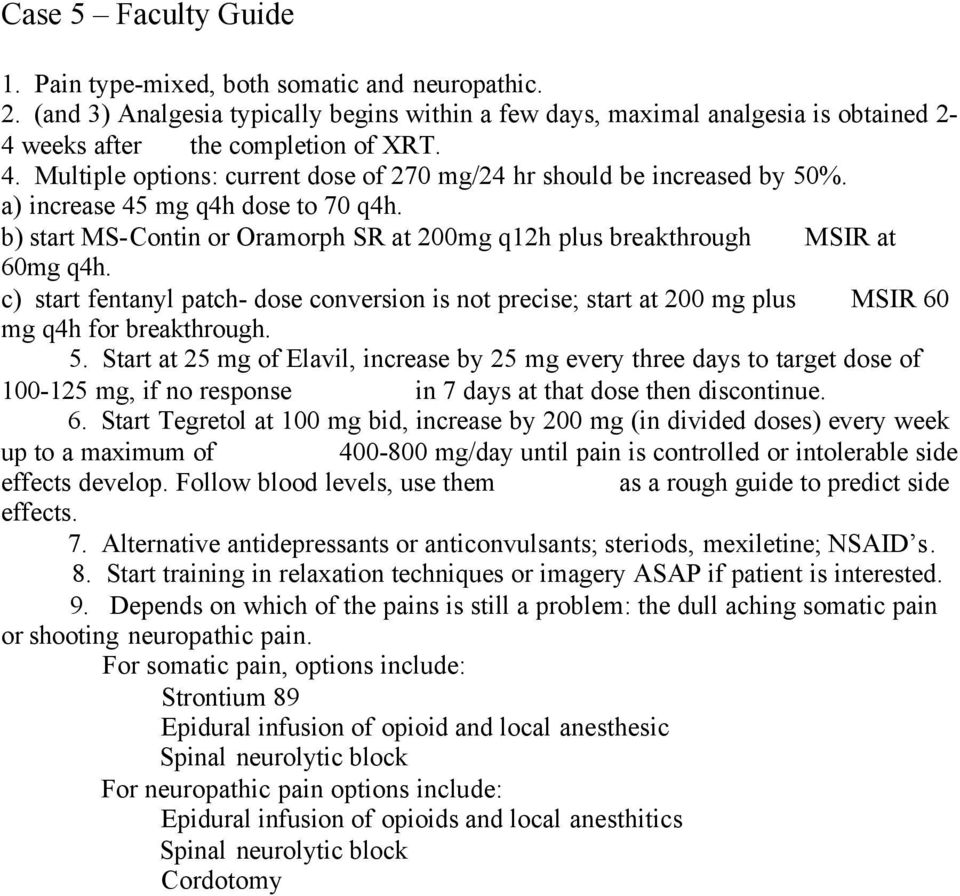 c) start fentanyl patch- dose conversion is not precise; start at 200 mg plus MSIR 60 mg q4h for breakthrough. 5.