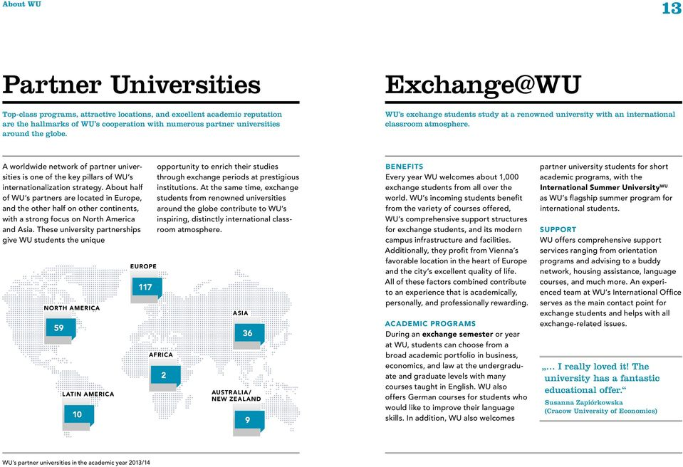 A worldwide network of partner universities is one of the key pillars of WU s internationalization strategy.