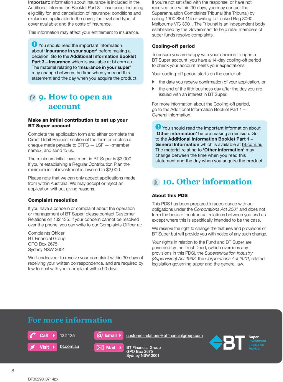 You should read the important information about Insurance in your super before making a decision. Go to the Additional Information Booklet Part 3 Insurance which is available at bt.com.au.