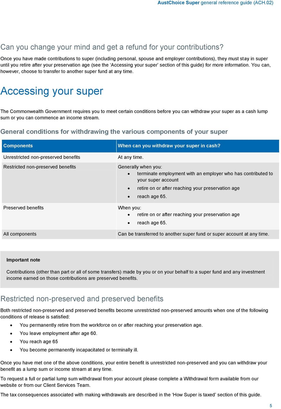 section of this guide) for more information. You can, however, choose to transfer to another super fund at any time.