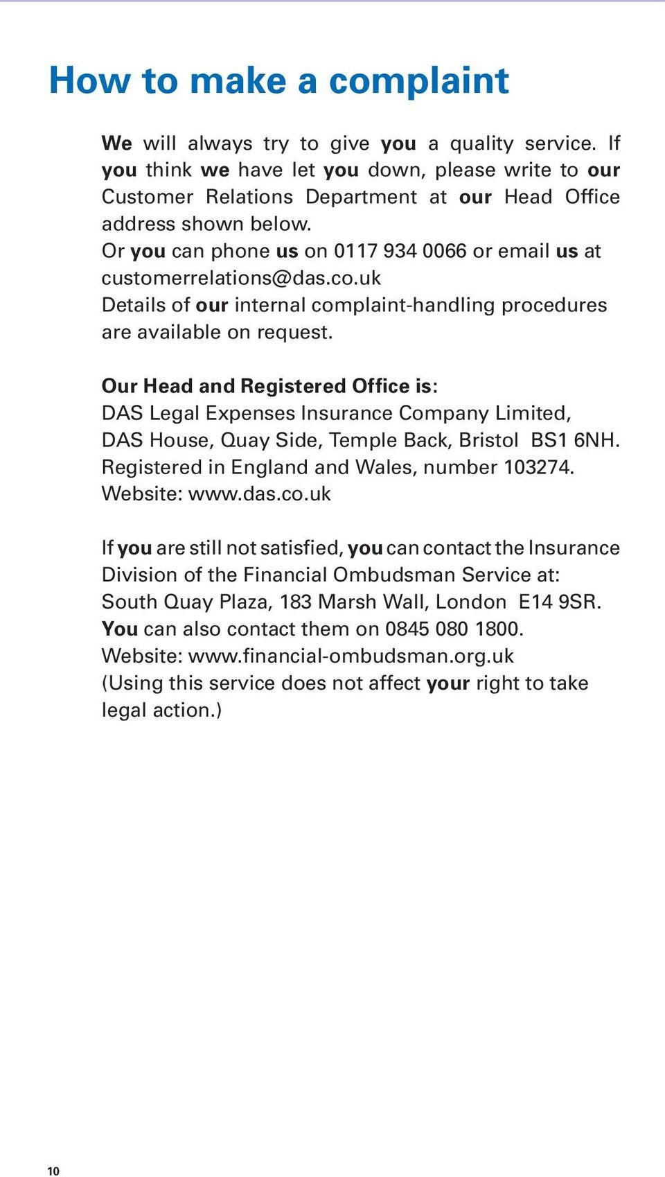 Our Head and Registered Office is: DAS Legal Expenses Insurance Company Limited, DAS House, Quay Side, Temple Back, Bristol BS1 6NH. Registered in England and Wales, number 103274. Website: www.das.