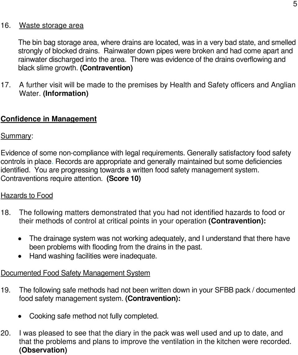 A further visit will be made to the premises by Health and Safety officers and Anglian Water. (Information) Confidence in Management Summary: Evidence of some non-compliance with legal requirements.