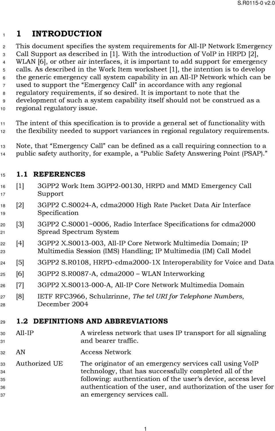 As described in the Work Item worksheet [], the intention is to develop the generic emergency call system capability in an All-IP Network which can be used to support the Emergency Call in accordance