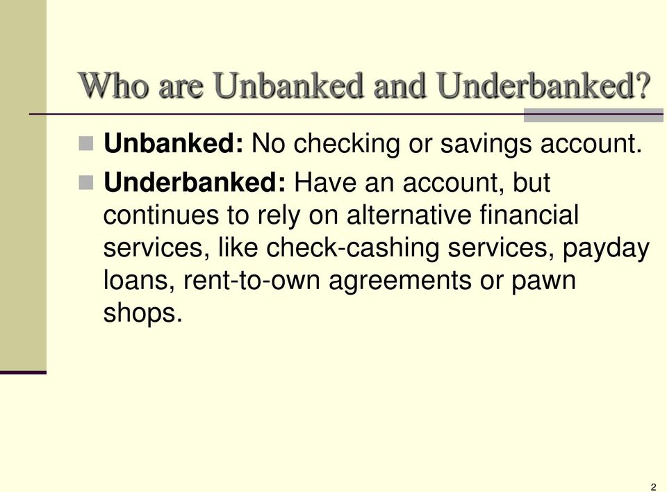 Underbanked: Have an account, but continues to rely on