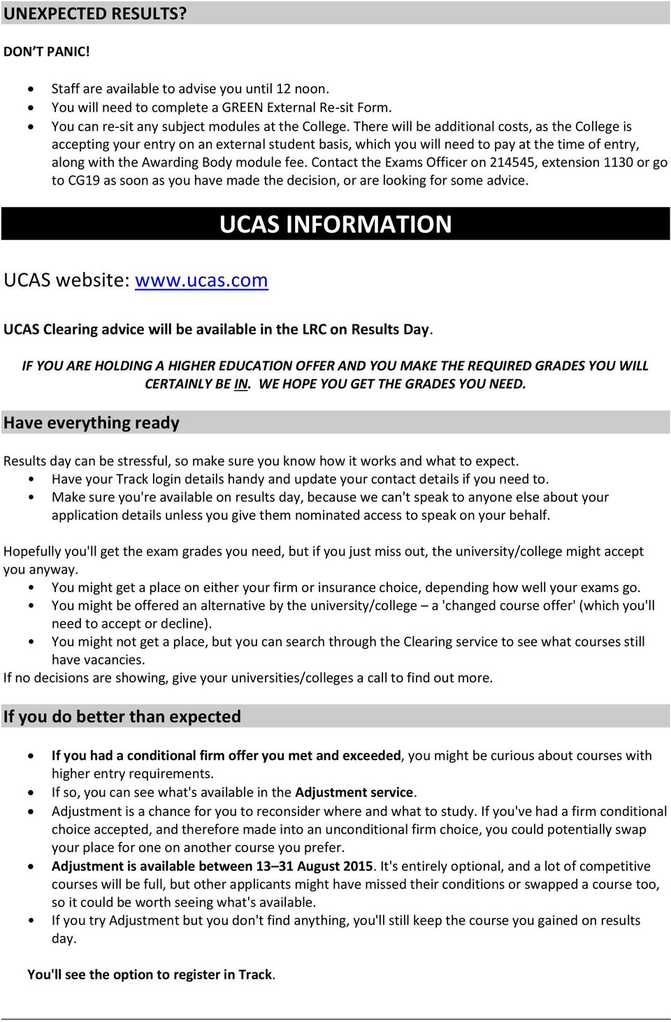Contact the Exams Officer on 214545, extension 1130 or go to CG19 as soon as you have made the decision, or are looking for some advice. UCAS website: www.ucas.