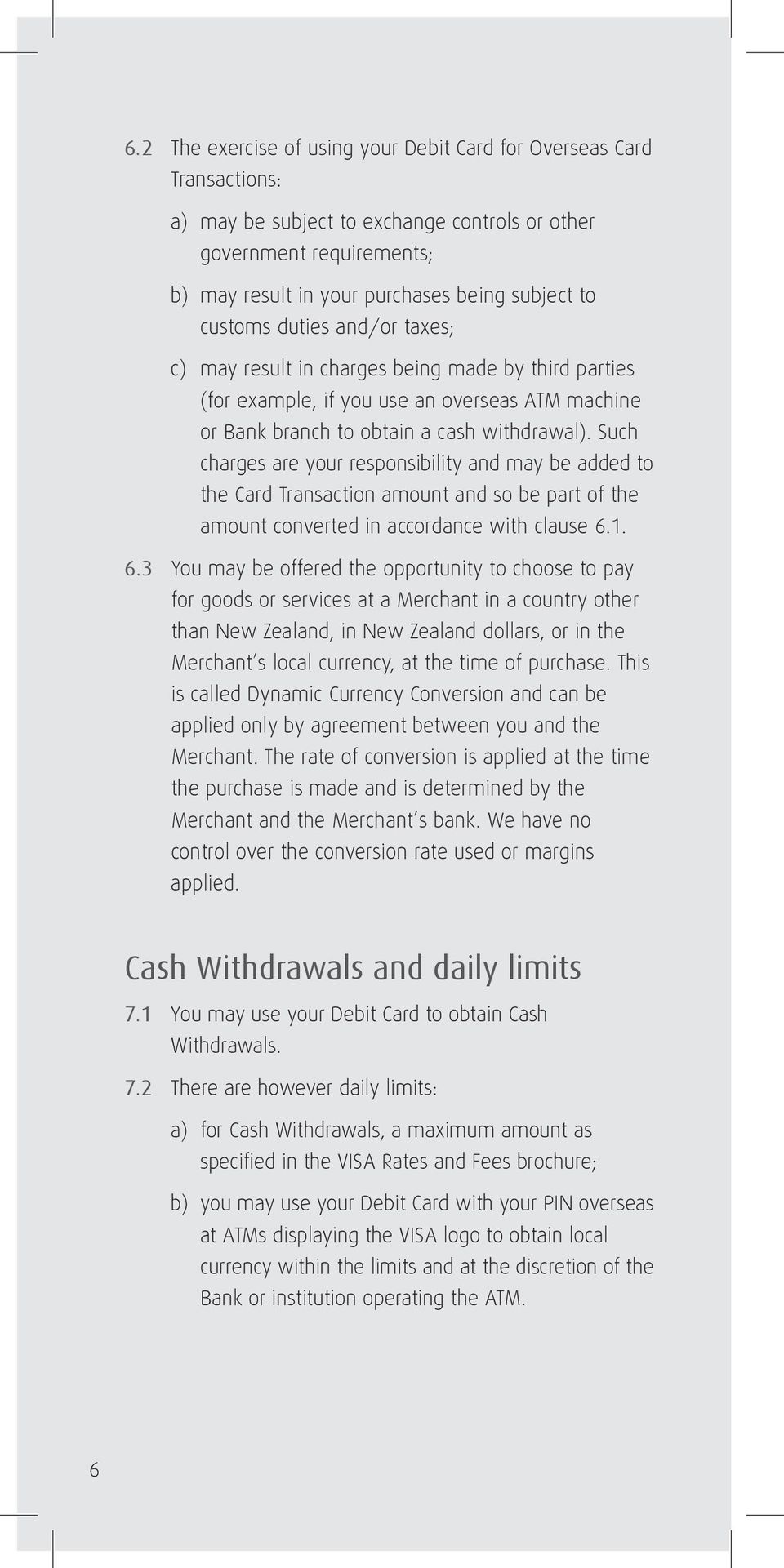 Such charges are your responsibility and may be added to the Card Transaction amount and so be part of the amount converted in accordance with clause 6.