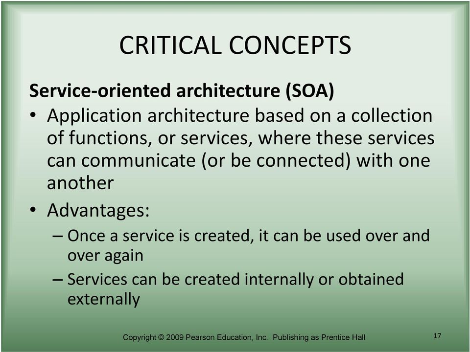Advantages: Once a service is created, it can be used over and over again Services can be created