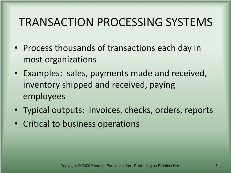 and received, paying employees Typical outputs: invoices, checks, orders, reports
