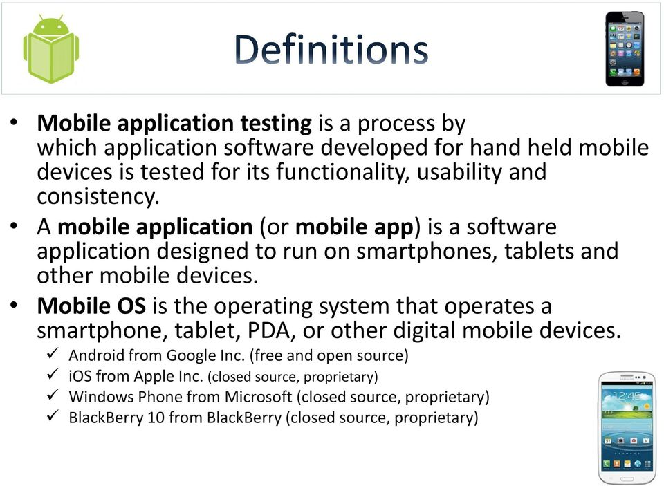 Mobile OS is the operating system that operates a smartphone, tablet, PDA, or other digital mobile devices. Android from Google Inc.