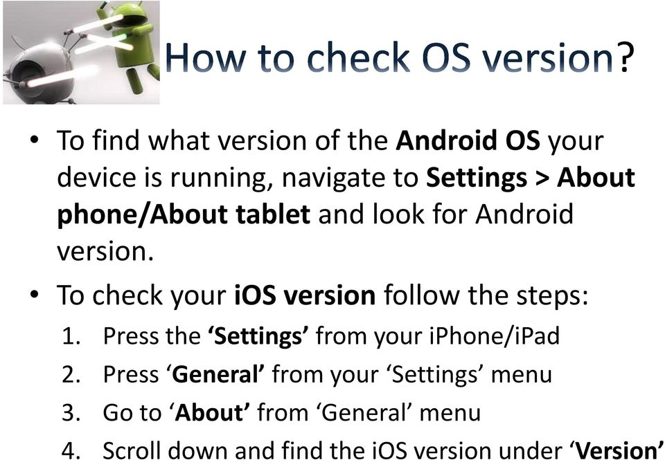 To check your ios version follow the steps: 1. Press the Settings from your iphone/ipad 2.