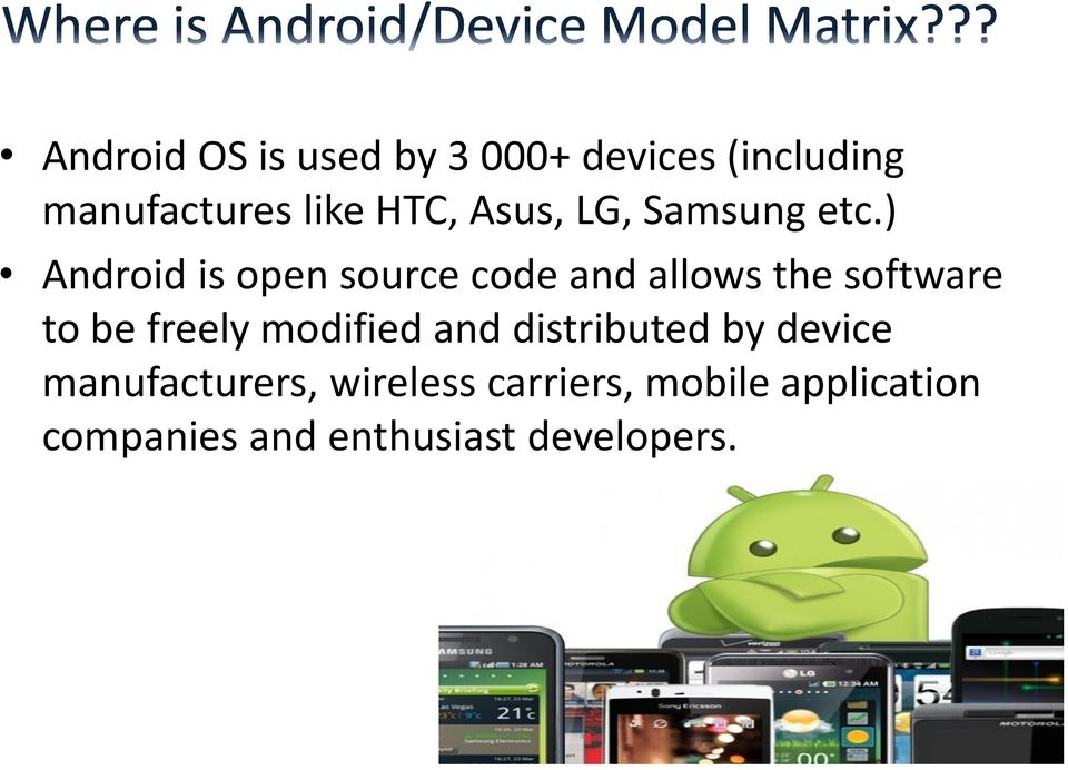 ) Android is open source code and allows the software to be freely