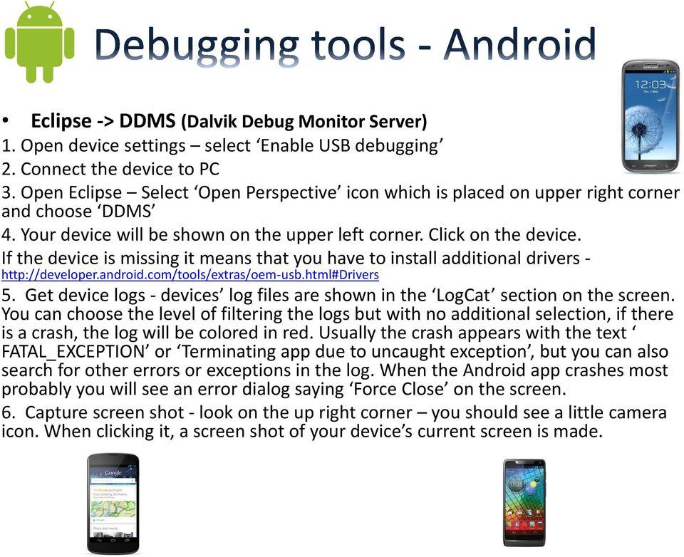 If the device is missing it means that you have to install additional drivers - http://developer.android.com/tools/extras/oem-usb.html#drivers 5.