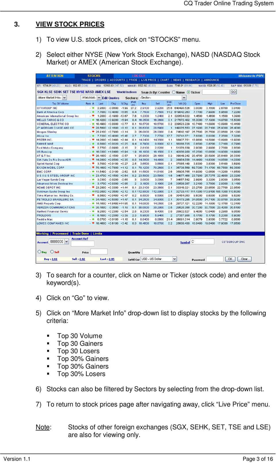 5) Click on More Market Info drop-down list to display stocks by the following criteria: Top 30 Volume Top 30 Gainers Top 30 Losers Top 30% Gainers Top 30% Gainers Top 30% Losers 6) Stocks