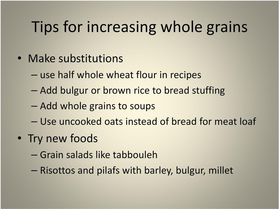 grains to soups Use uncooked oats instead of bread for meat loaf Try new