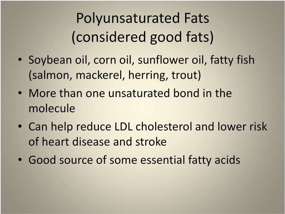 one unsaturated bond in the molecule Can help reduce LDL cholesterol and