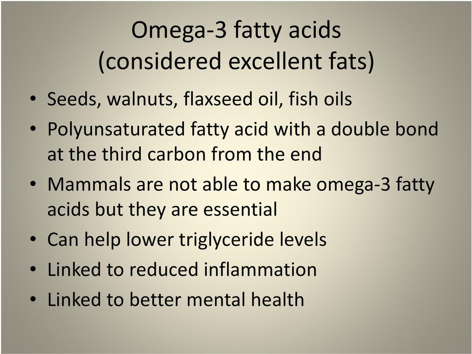 Mammals are not able to make omega-3 fatty acids but they are essential Can help