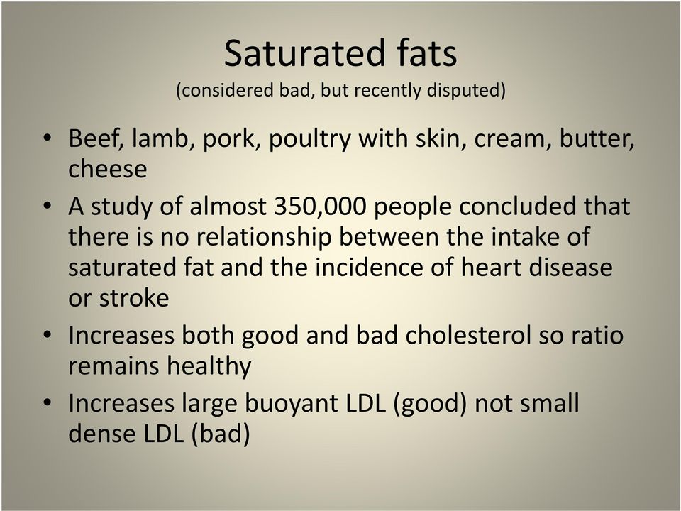 the intake of saturated fat and the incidence of heart disease or stroke Increases both good and