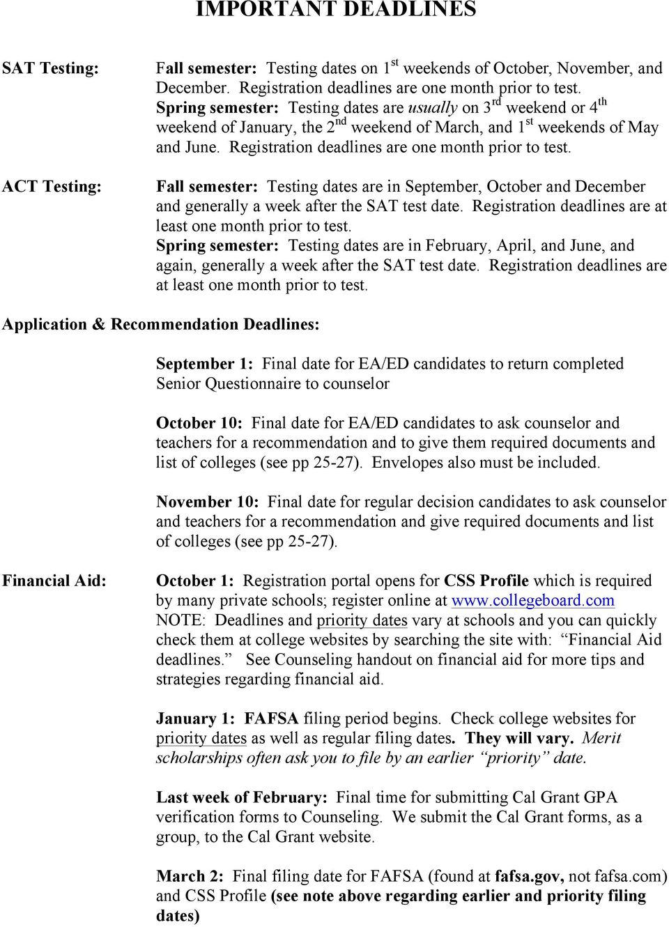 Fall semester: Testing dates are in September, October and December and generally a week after the SAT test date. Registration deadlines are at least one month prior to test.