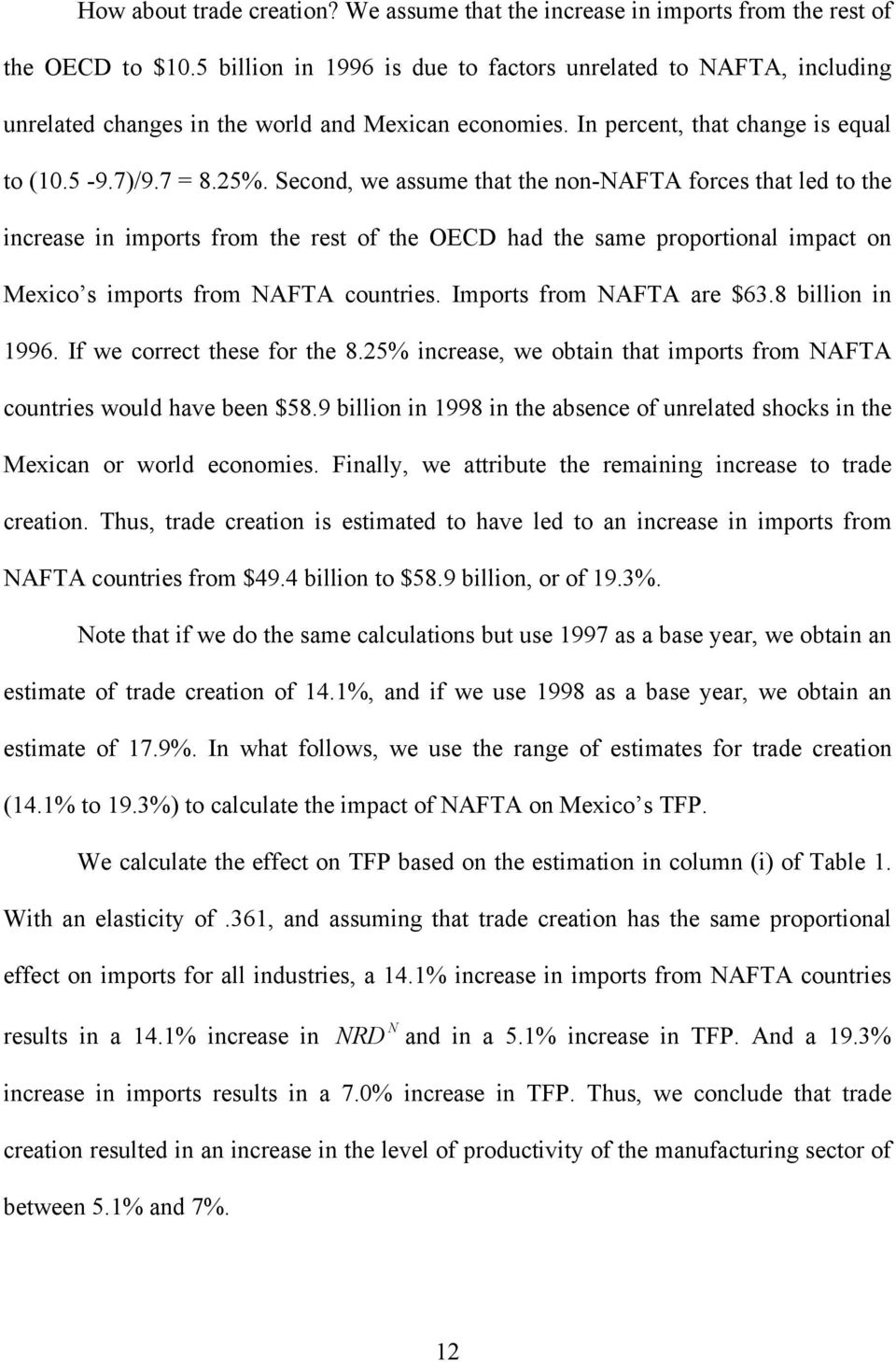 Second, we assume that the non-nafta forces that led to the increase in imports from the rest of the OECD had the same proportional impact on Mexico s imports from NAFTA countries.