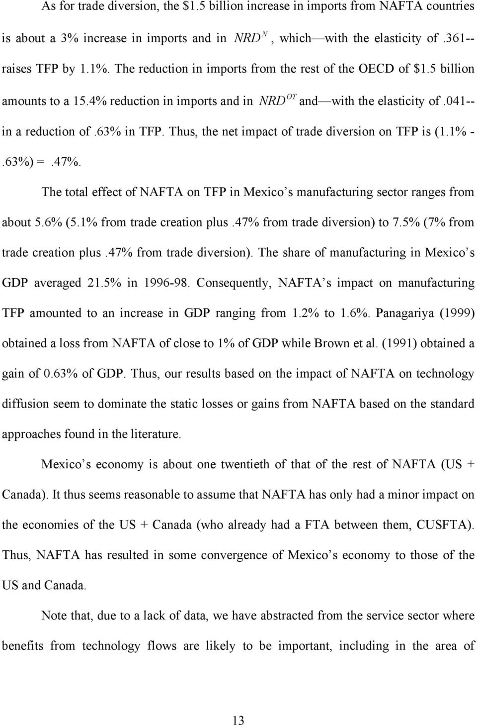 Thus, the net impact of trade diversion on TFP is (1.1% -.63%) =.47%. The total effect of NAFTA on TFP in Mexico s manufacturing sector ranges from about 5.6% (5.1% from trade creation plus.