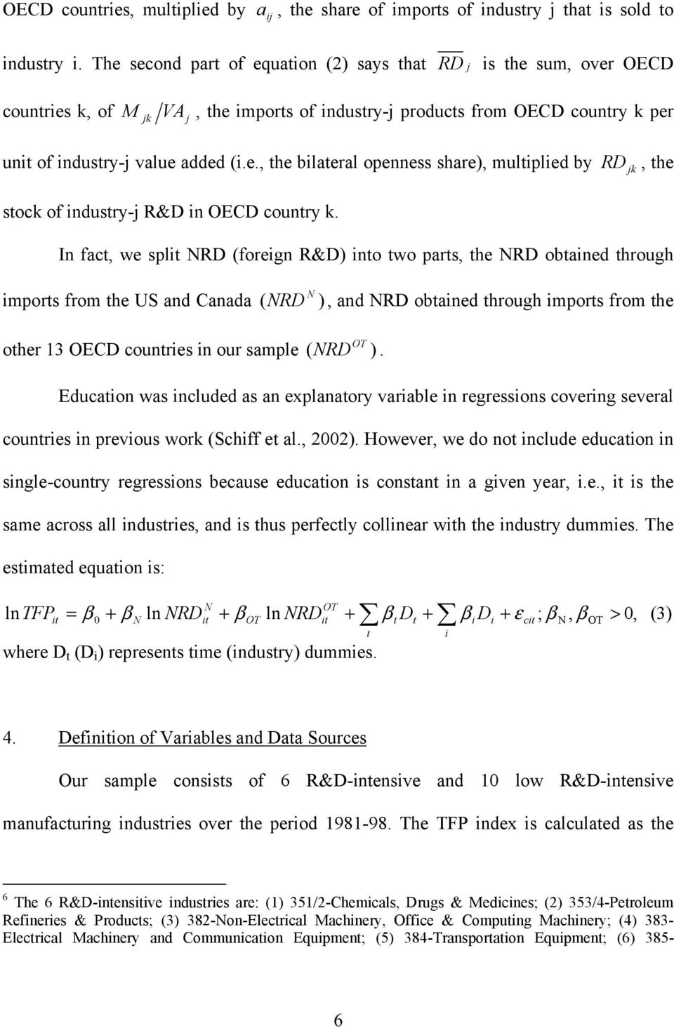 In fact, we split NRD (foreign R&D) into two parts, the NRD obtained through imports from the US and Canada ( NRD N ), and NRD obtained through imports from the other 13 OECD countries in our sample