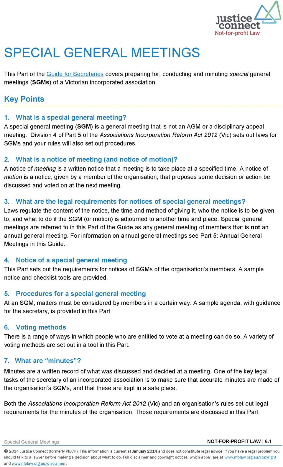 Division 4 of Part 5 of the Associations Incorporation Reform Act 2012 (Vic) sets out laws for SGMs and your rules will also set out procedures. 2. What is a notice of meeting (and notice of motion)?