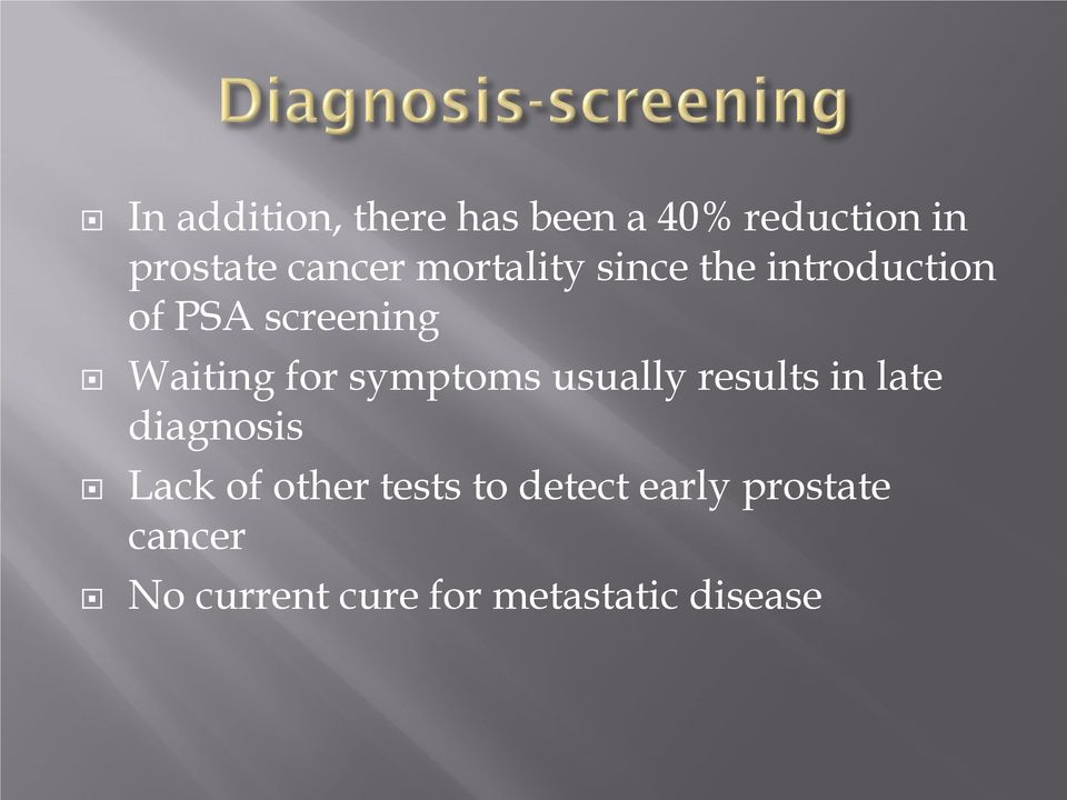 symptoms usually results in late diagnosis Lack of other tests