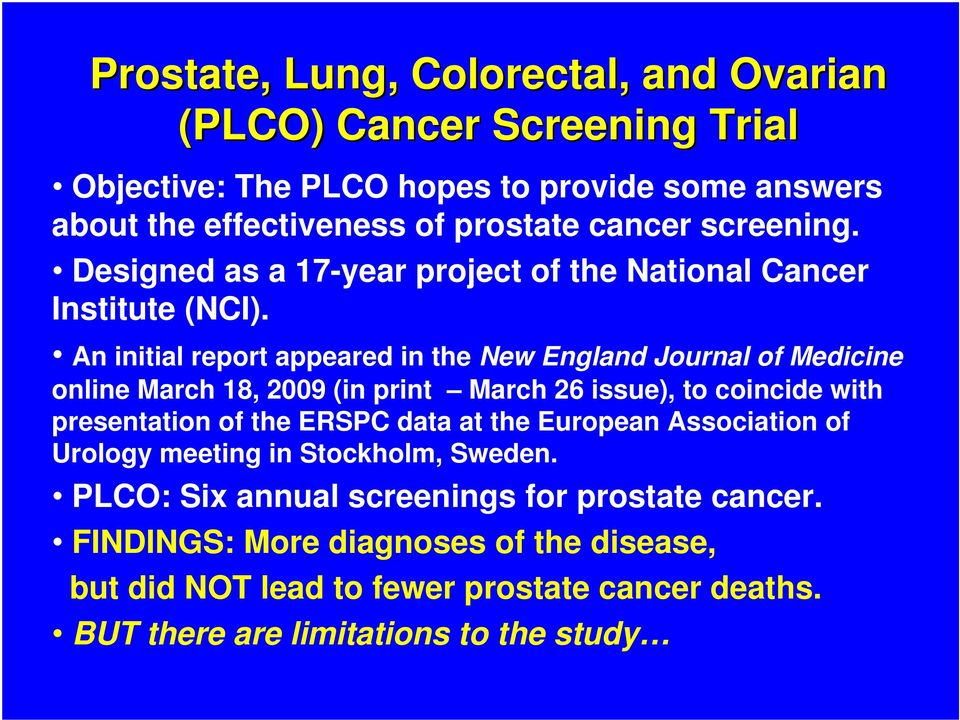 An initial report appeared in the New England Journal of Medicine online March 18, 2009 (in print March 26 issue), to coincide with presentation of the ERSPC data