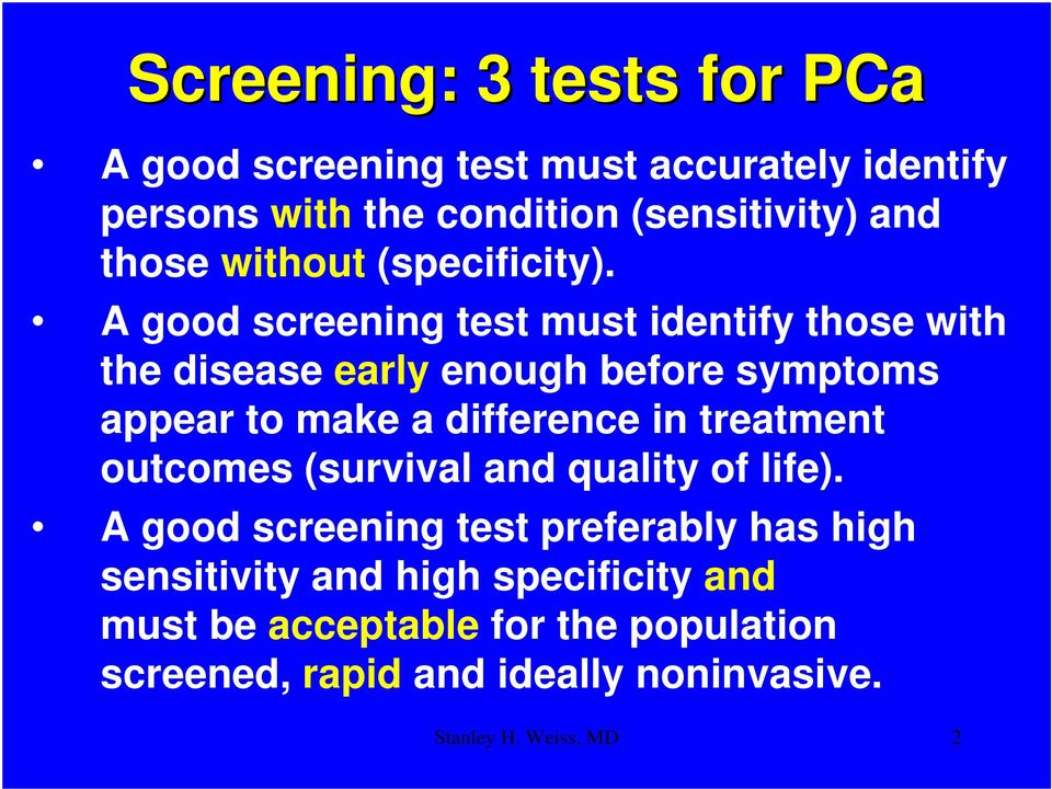 A good screening test must identify those with the disease early enough before symptoms appear to make a difference in