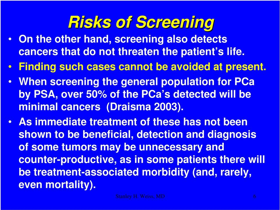 When screening the general population for PCa by PSA, over 50% of the PCa s detected will be minimal cancers (Draisma 2003).