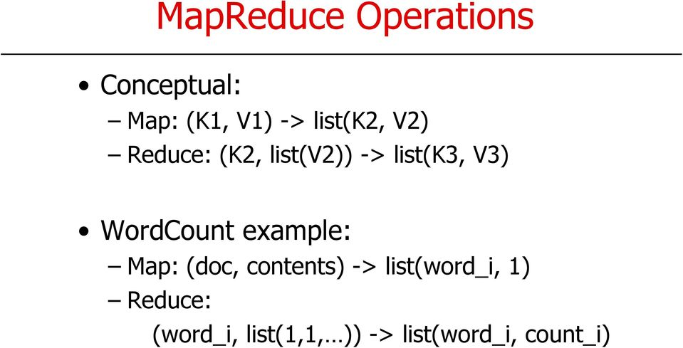 WordCount example: Map: (doc, contents) ->