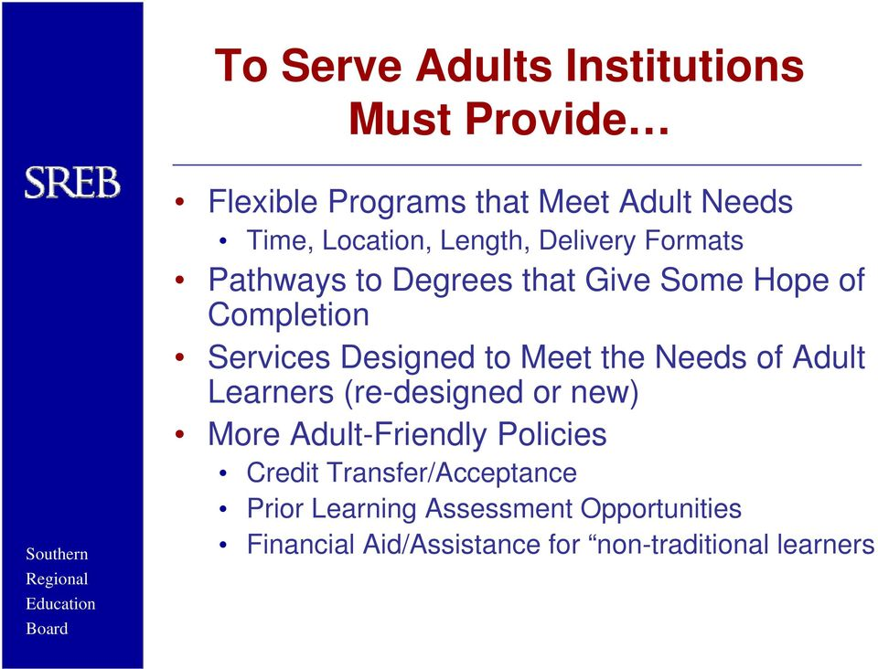 Meet the Needs of Adult Learners (re-designed or new) More Adult-Friendly Policies Credit