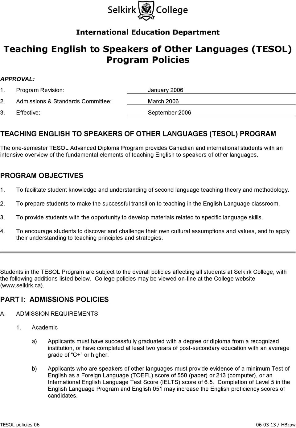 Effective: September 2006 TEACHING ENGLISH TO SPEAKERS OF OTHER LANGUAGES (TESOL) PROGRAM The one-semester TESOL Advanced Diploma Program provides Canadian and international students with an