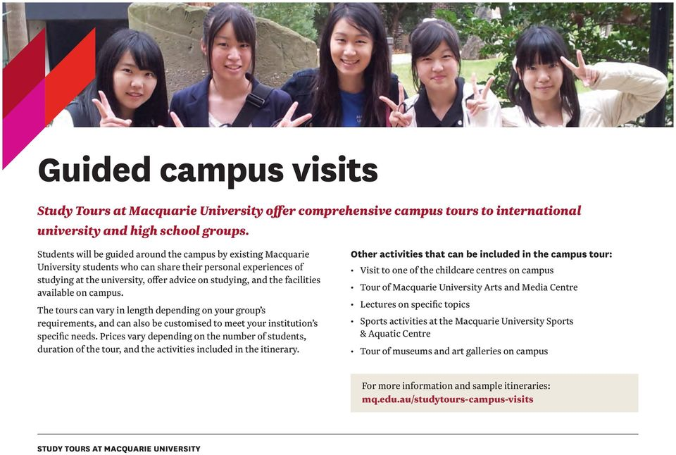 facilities available on campus. The tours can vary in length depending on your group s requirements, and can also be customised to meet your institution s specific needs.
