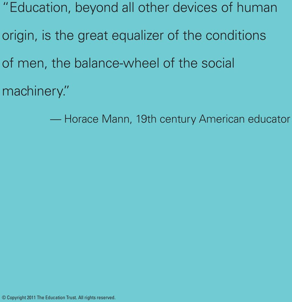 Horace Mann, 19th century American educator Copyright 2011 The Education Trust.