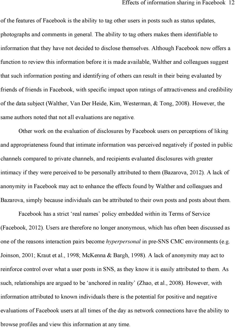 Although Facebook now offers a function to review this information before it is made available, Walther and colleagues suggest that such information posting and identifying of others can result in