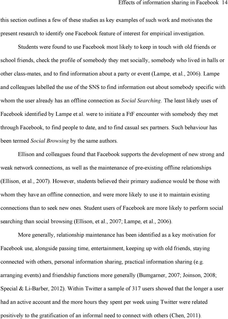 Students were found to use Facebook most likely to keep in touch with old friends or school friends, check the profile of somebody they met socially, somebody who lived in halls or other class-mates,