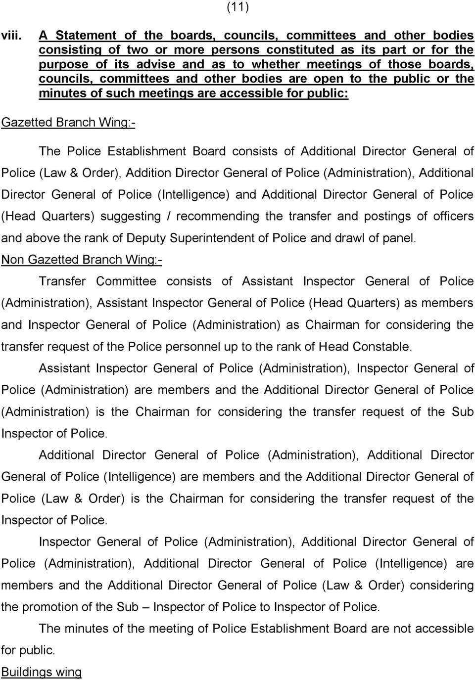 councils, committees and other bodies are open to the public or the minutes of such meetings are accessible for public: Gazetted Branch Wing:- The Police Establishment Board consists of Additional