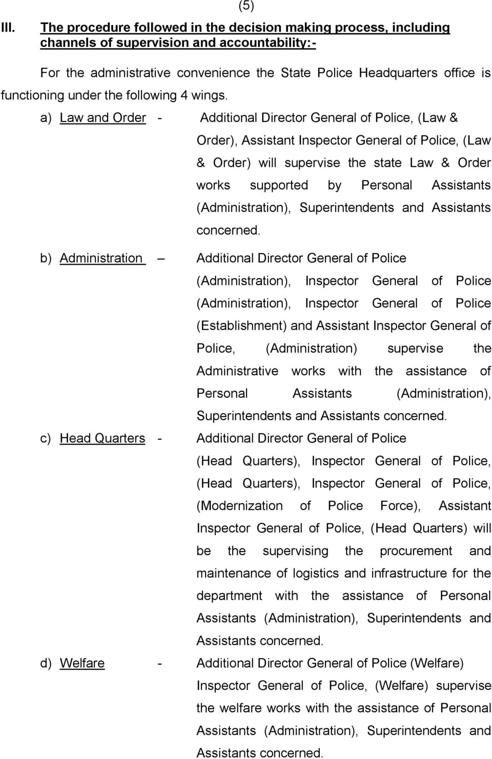 a) Law and Order - Additional Director General of Police, (Law & Order), Assistant Inspector General of Police, (Law & Order) will supervise the state Law & Order works supported by Personal