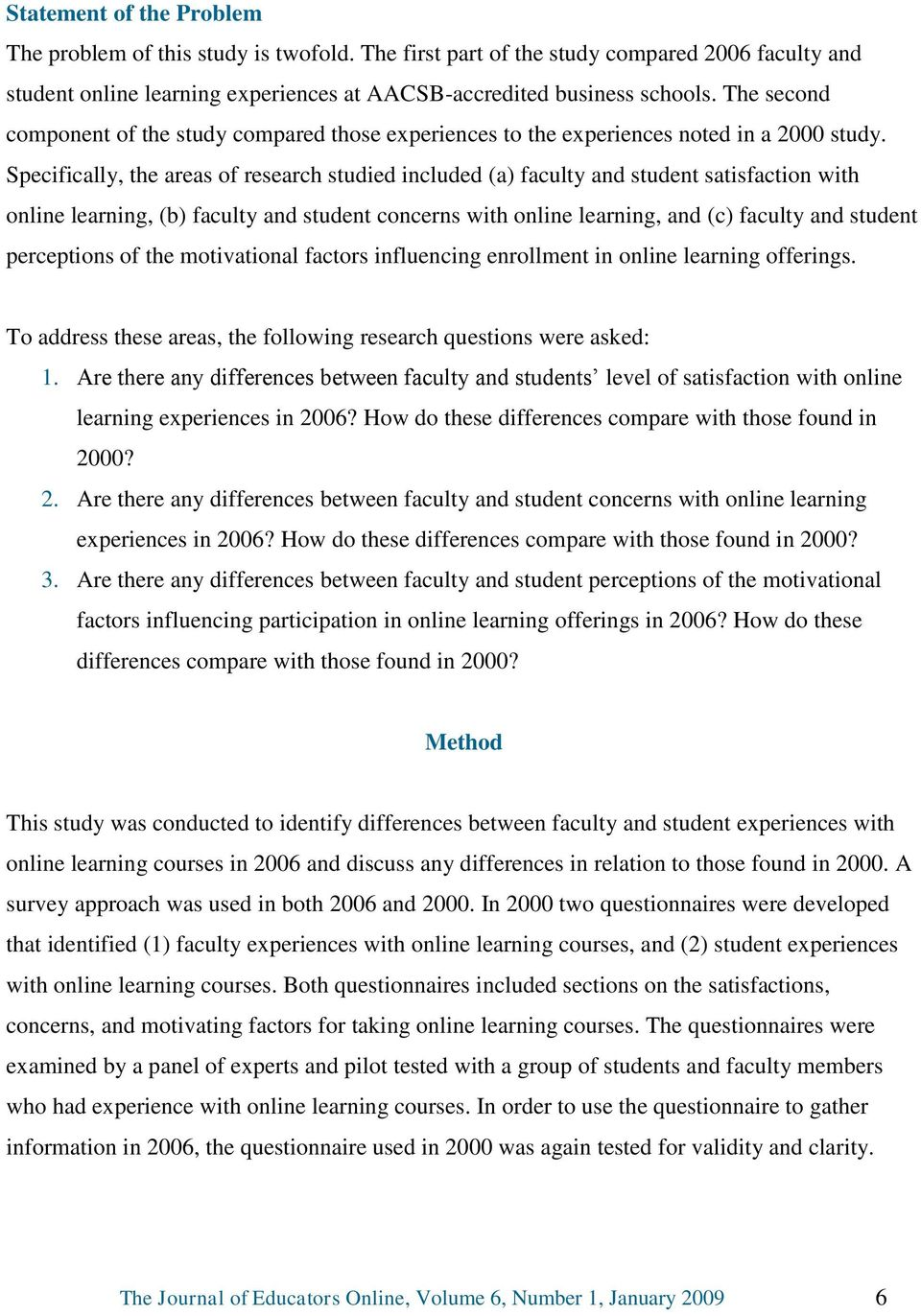 Specifically, the areas of research studied included (a) faculty and student satisfaction with online learning, (b) faculty and student concerns with online learning, and (c) faculty and student
