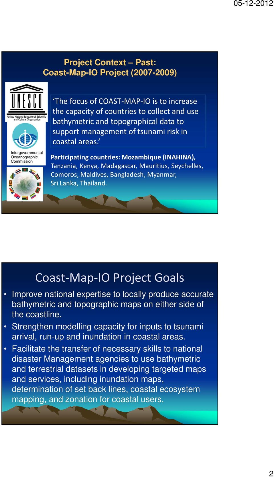 Coast-Map-IO Project Goals Improve national expertise to locally produce accurate bathymetric and topographic maps on either side of the coastline.