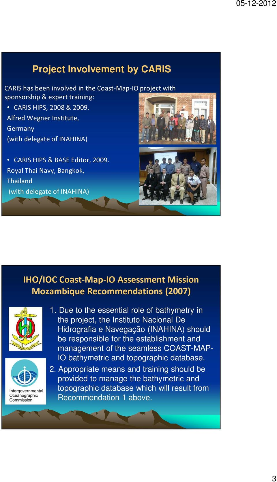 Royal Thai Navy, Bangkok, Thailand (with delegate of INAHINA) IHO/IOC Coast-Map-IO Assessment Mission Mozambique Recommendations (2007) 1.